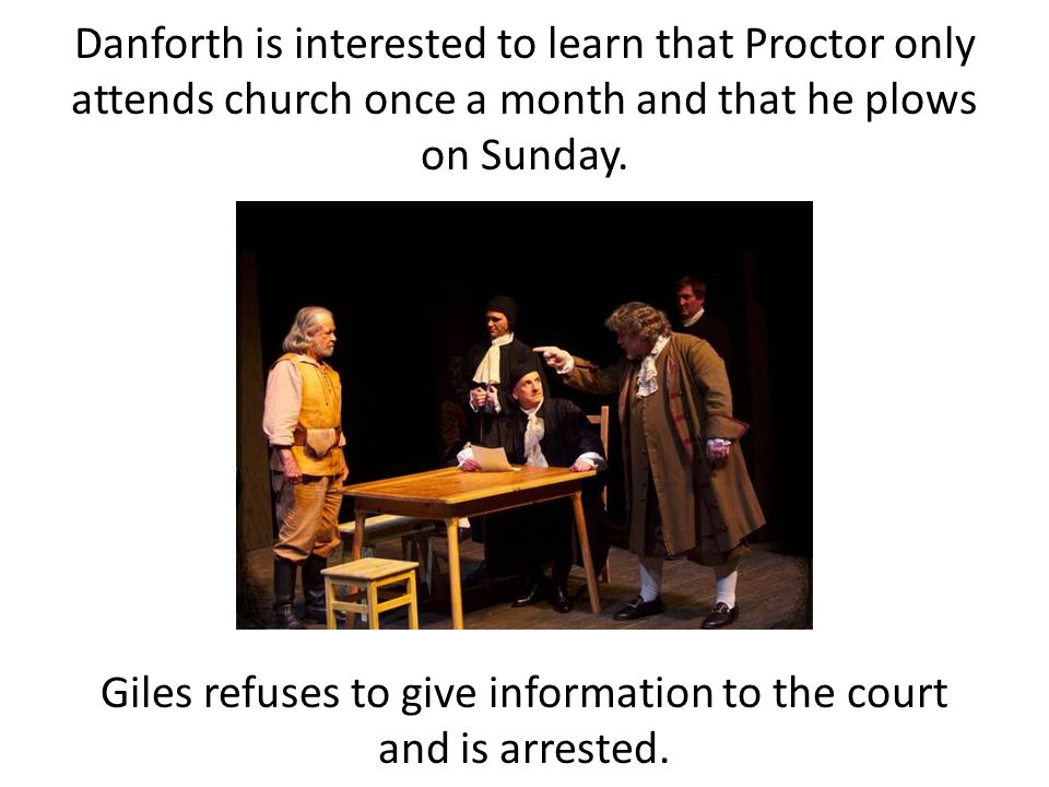 Danforth is interested to learn that Proctor only attends church once a month and that he plows on Sunday.
