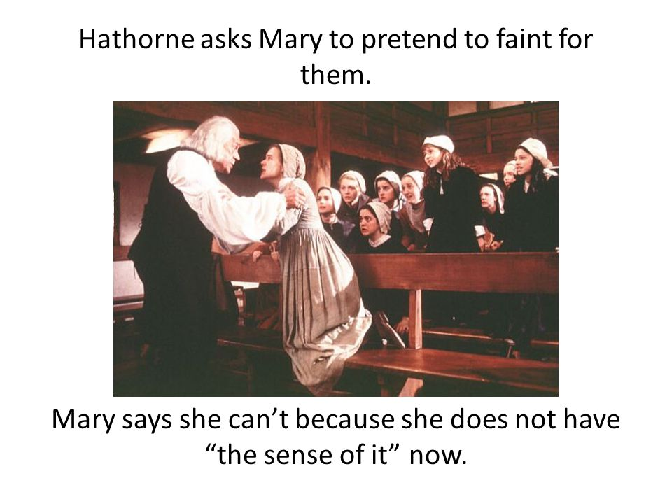 Hathorne asks Mary to pretend to faint for them