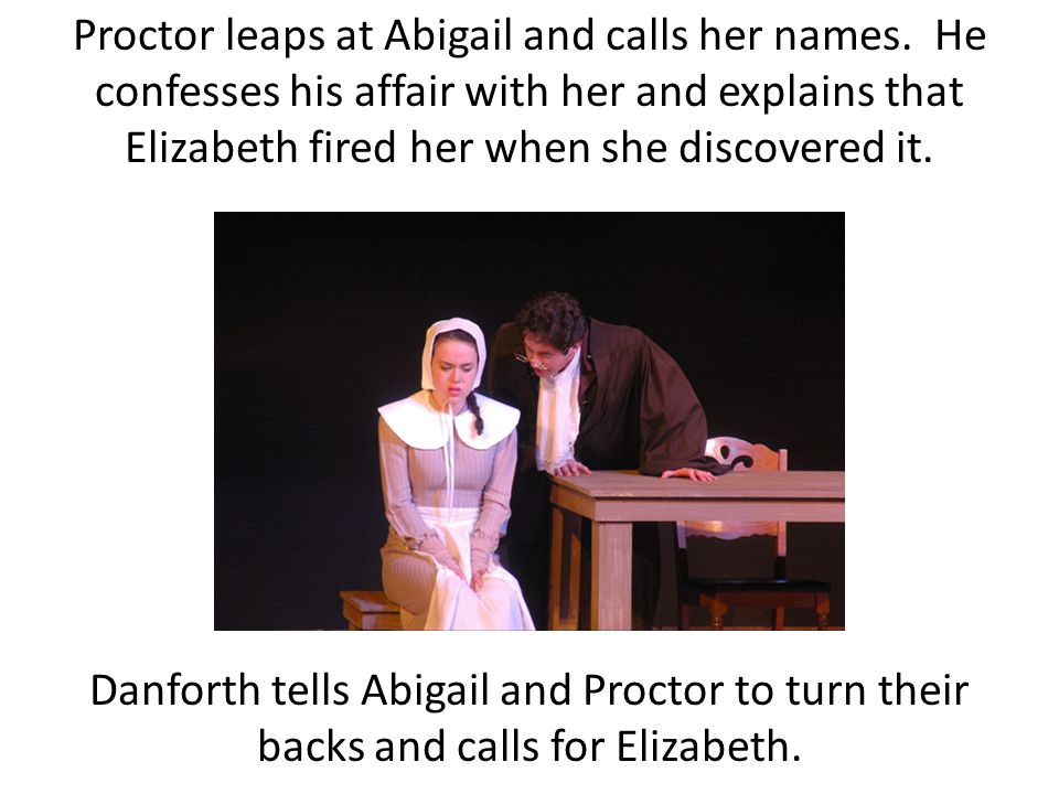 Proctor leaps at Abigail and calls her names