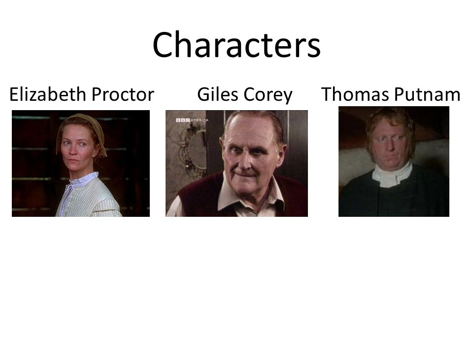 Characters Elizabeth Proctor Giles Corey Thomas Putnam