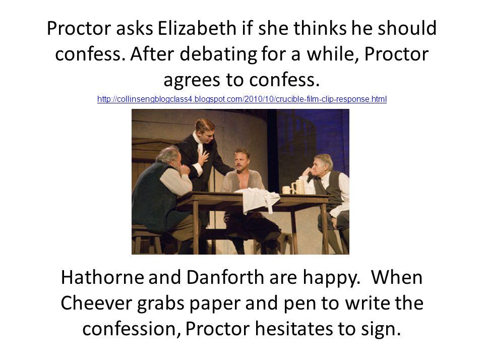 Proctor asks Elizabeth if she thinks he should confess