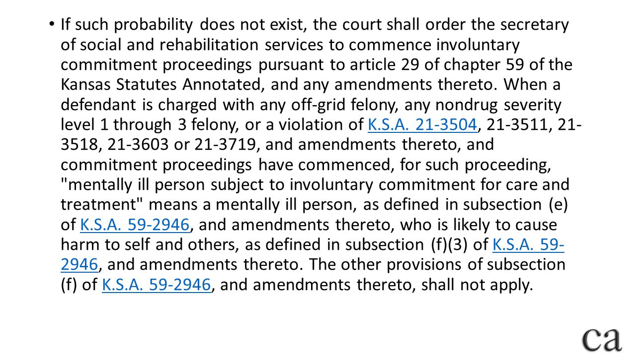 If such probability does not exist, the court shall order the secretary of social and rehabilitation services to commence involuntary commitment proceedings pursuant to article 29 of chapter 59 of the Kansas Statutes Annotated, and any amendments thereto.