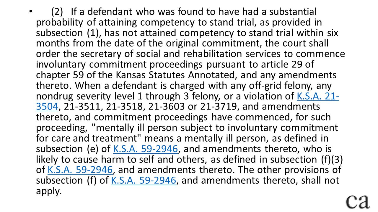 (2) If a defendant who was found to have had a substantial probability of attaining competency to stand trial, as provided in subsection (1), has not attained competency to stand trial within six months from the date of the original commitment, the court shall order the secretary of social and rehabilitation services to commence involuntary commitment proceedings pursuant to article 29 of chapter 59 of the Kansas Statutes Annotated, and any amendments thereto.