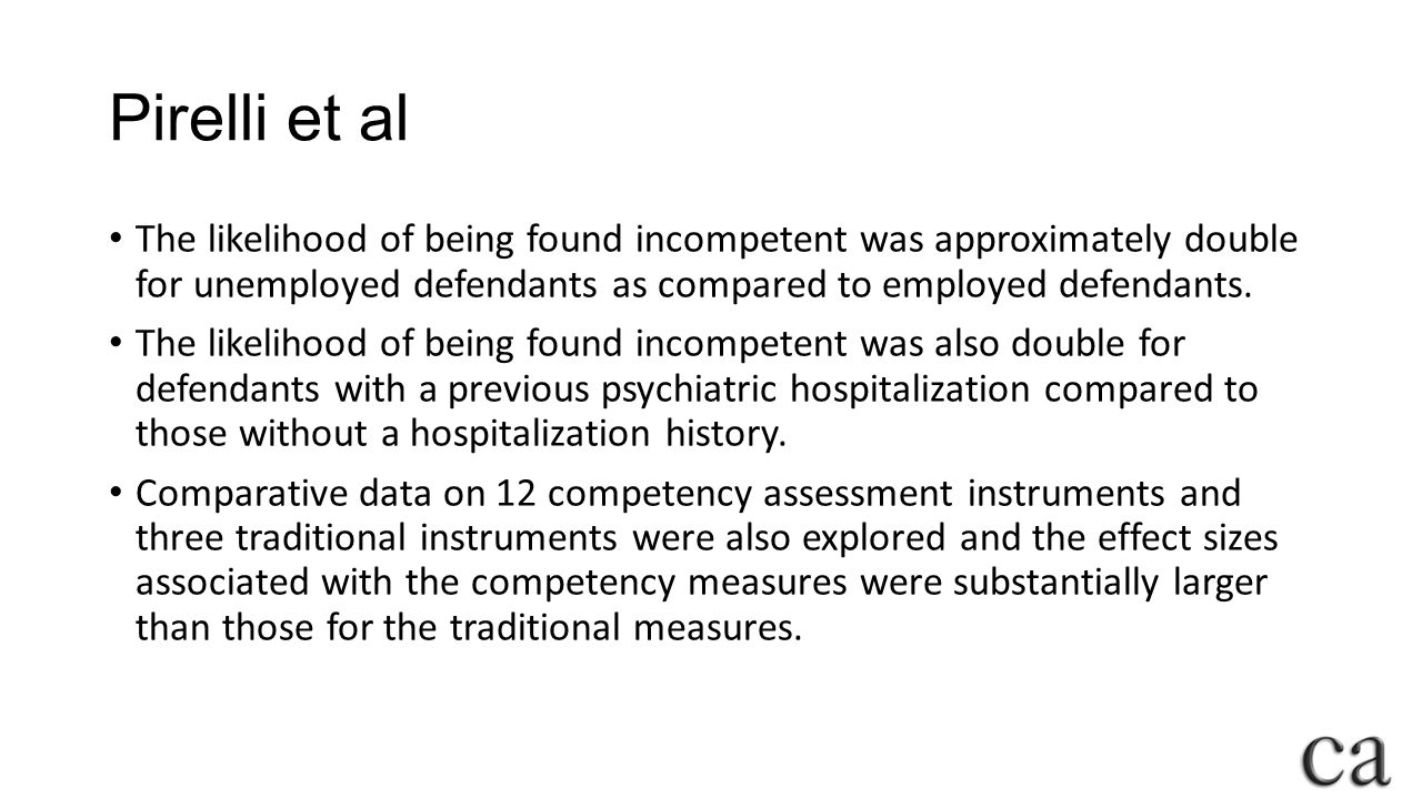 Pirelli et al The likelihood of being found incompetent was approximately double for unemployed defendants as compared to employed defendants.