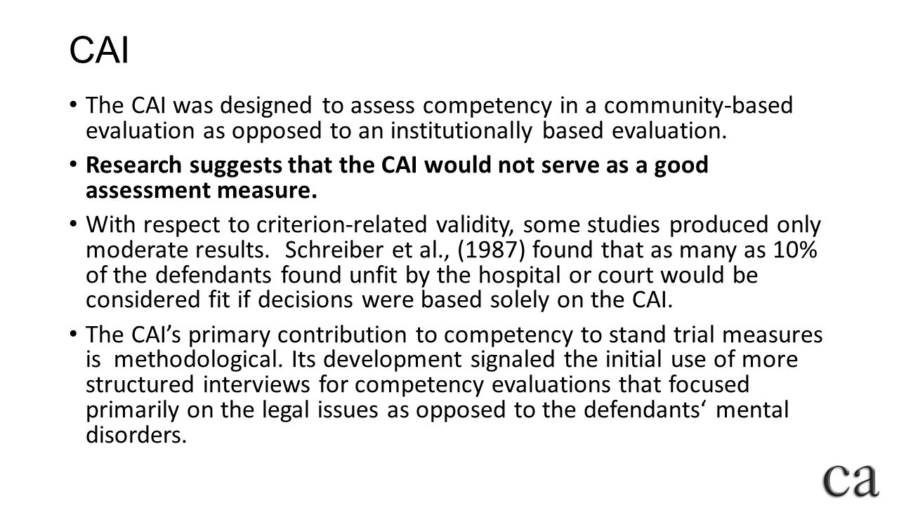 CAI The CAI was designed to assess competency in a community-based evaluation as opposed to an institutionally based evaluation.