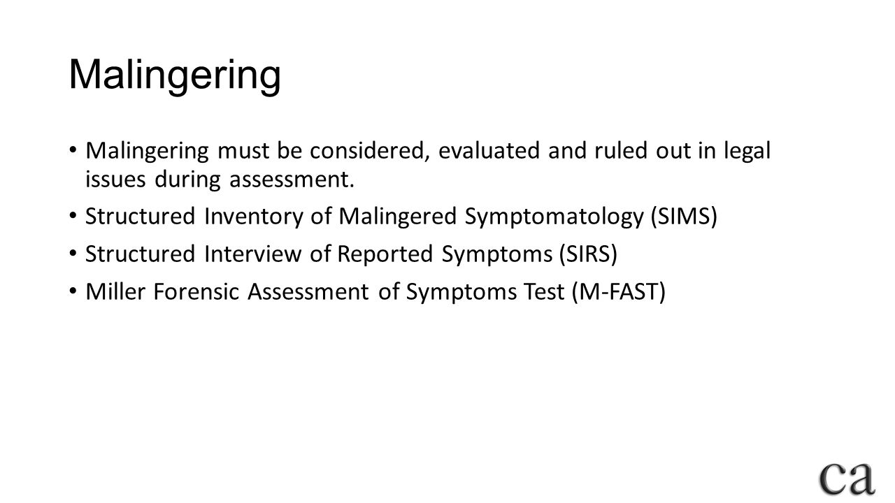 Malingering Malingering must be considered, evaluated and ruled out in legal issues during assessment.