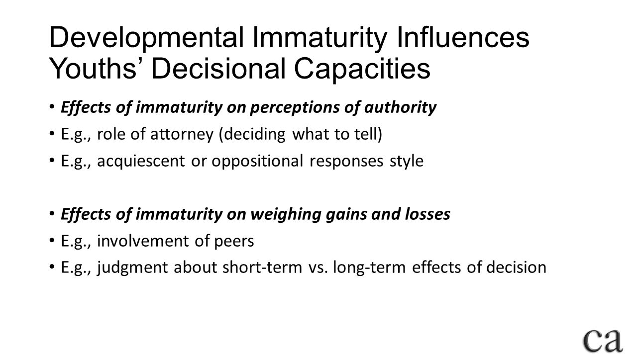 Developmental Immaturity Influences Youths' Decisional Capacities