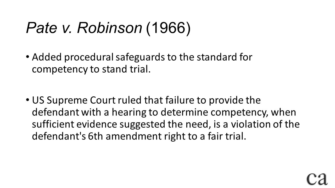 Pate v. Robinson (1966) Added procedural safeguards to the standard for competency to stand trial.