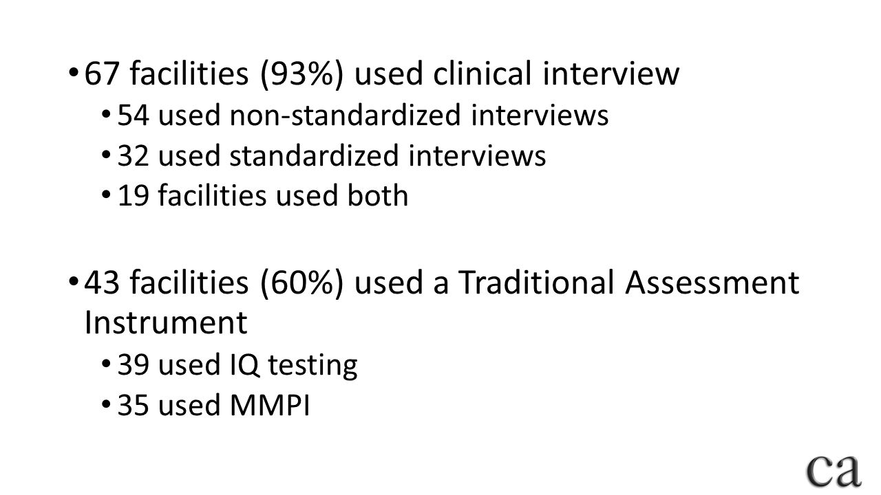 67 facilities (93%) used clinical interview