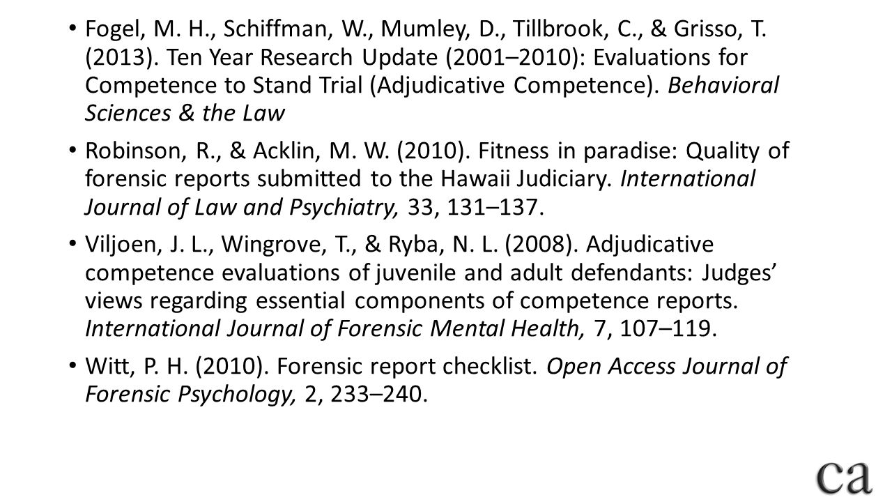 Fogel, M. H., Schiffman, W., Mumley, D., Tillbrook, C., & Grisso, T. (2013). Ten Year Research Update (2001–2010): Evaluations for Competence to Stand Trial (Adjudicative Competence). Behavioral Sciences & the Law