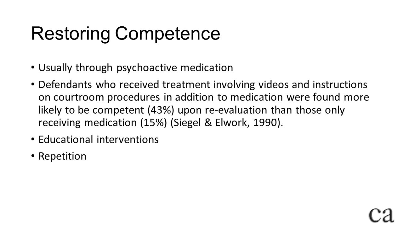 Restoring Competence Usually through psychoactive medication