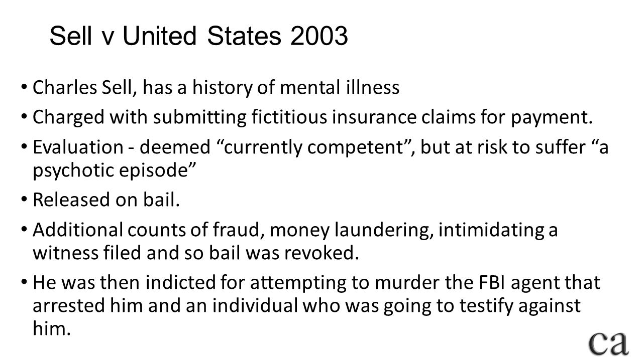 Sell v United States 2003 Charles Sell, has a history of mental illness. Charged with submitting fictitious insurance claims for payment.