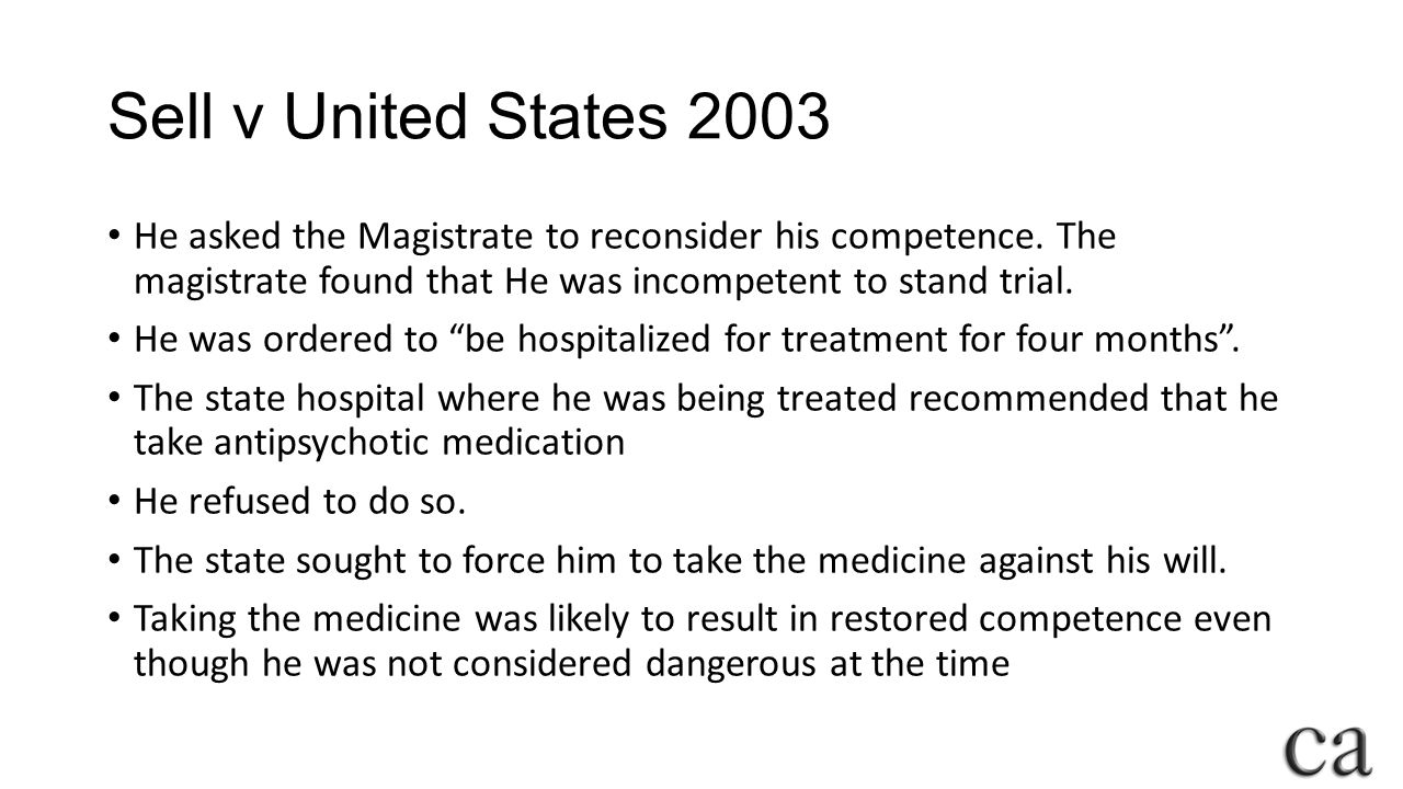 Sell v United States 2003 He asked the Magistrate to reconsider his competence. The magistrate found that He was incompetent to stand trial.