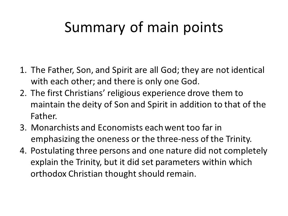 Summary of main points 1. The Father, Son, and Spirit are all God; they are not identical with each other; and there is only one God.