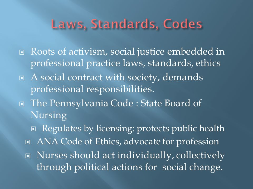 Laws, Standards, Codes Roots of activism, social justice embedded in professional practice laws, standards, ethics.