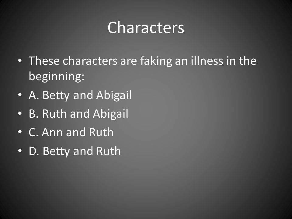 Characters These characters are faking an illness in the beginning: