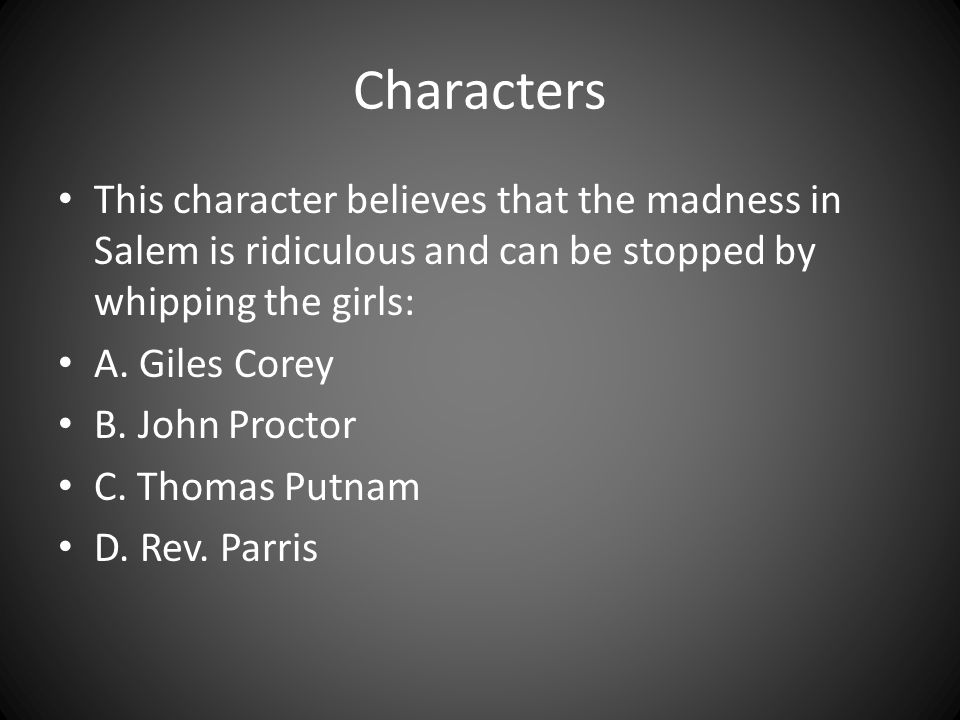 Characters This character believes that the madness in Salem is ridiculous and can be stopped by whipping the girls:
