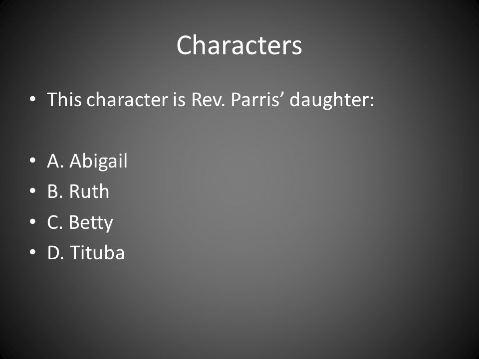 Characters This character is Rev. Parris' daughter: A. Abigail B. Ruth