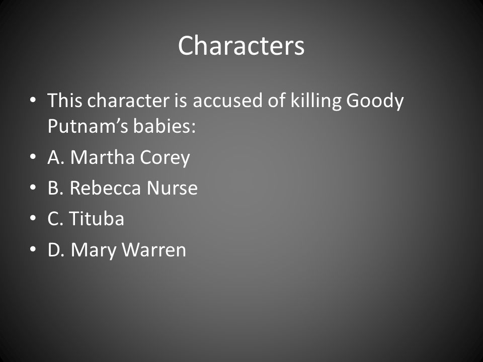 Characters This character is accused of killing Goody Putnam's babies: