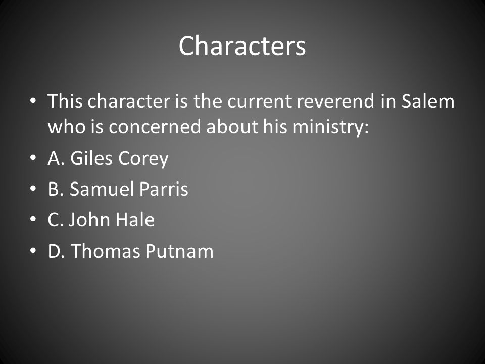 Characters This character is the current reverend in Salem who is concerned about his ministry: A. Giles Corey.