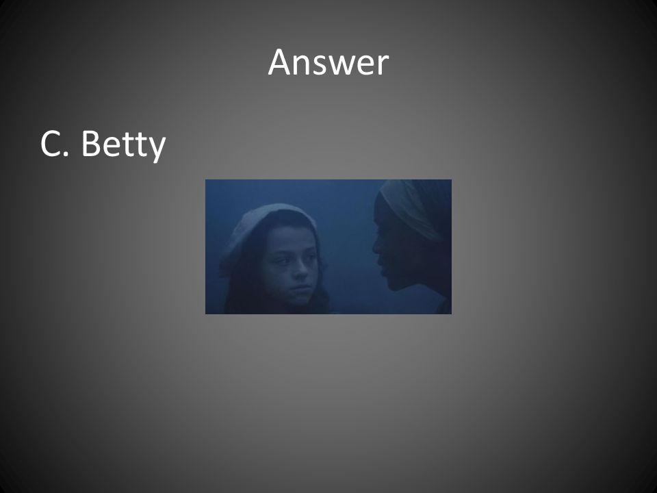 Answer C. Betty