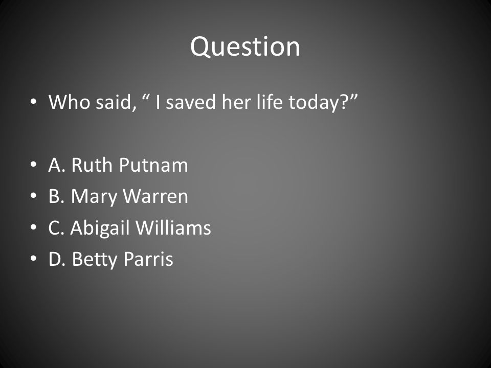 Question Who said, I saved her life today A. Ruth Putnam