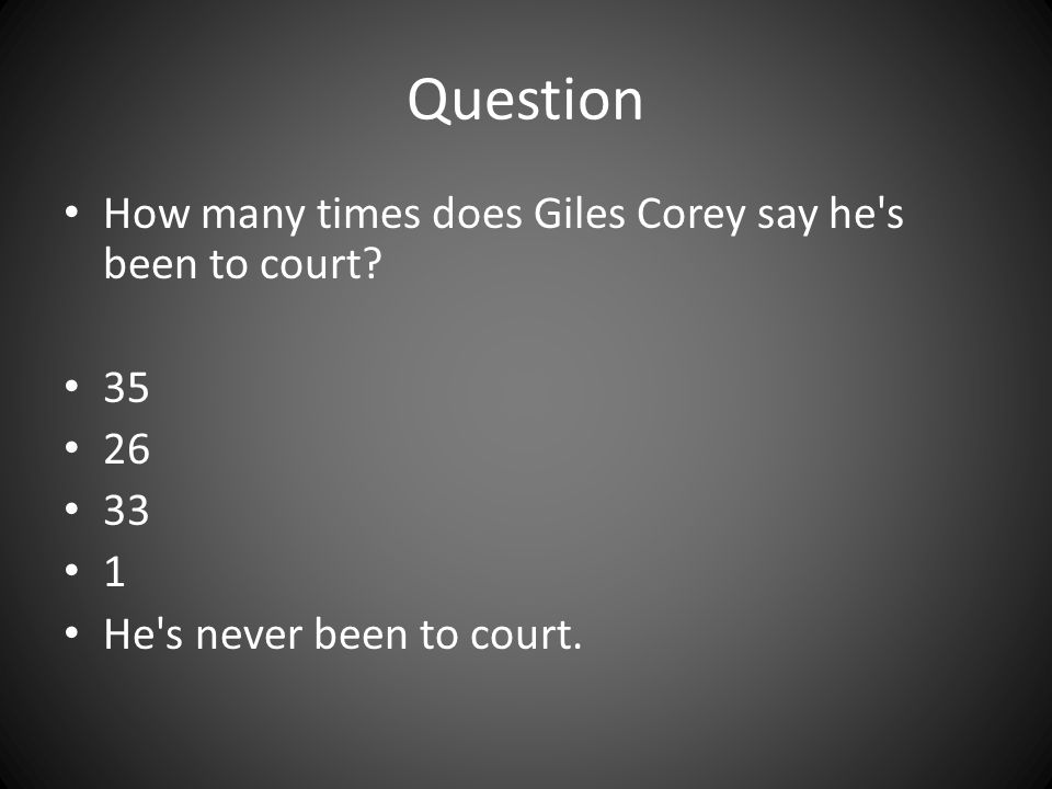 Question How many times does Giles Corey say he s been to court 35 26