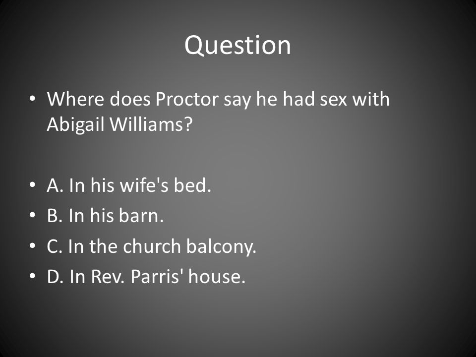 Question Where does Proctor say he had sex with Abigail Williams