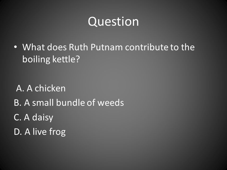 Question What does Ruth Putnam contribute to the boiling kettle