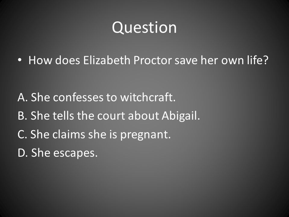 Question How does Elizabeth Proctor save her own life