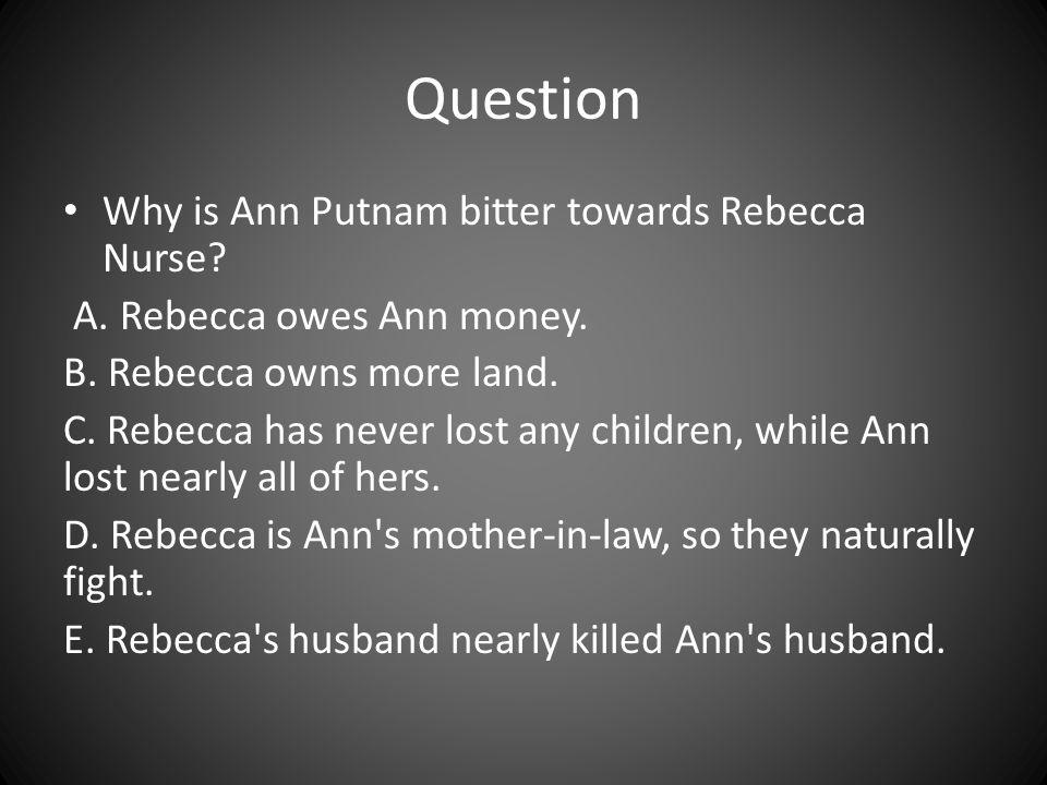 Question Why is Ann Putnam bitter towards Rebecca Nurse