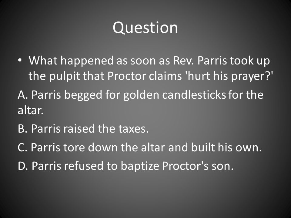 Question What happened as soon as Rev. Parris took up the pulpit that Proctor claims hurt his prayer