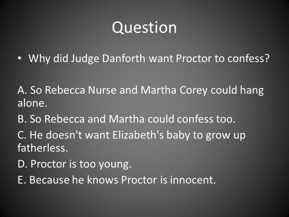 Question Why did Judge Danforth want Proctor to confess