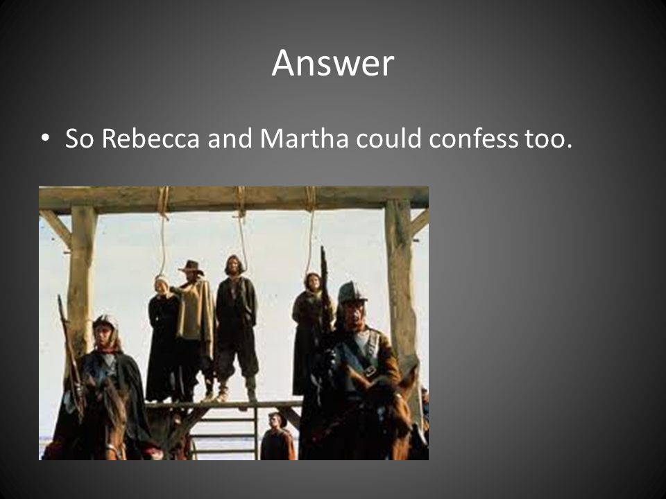 Answer So Rebecca and Martha could confess too.