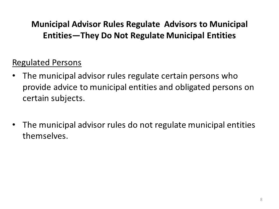 Municipal Advisor Rules Regulate Advisors to Municipal Entities—They Do Not Regulate Municipal Entities
