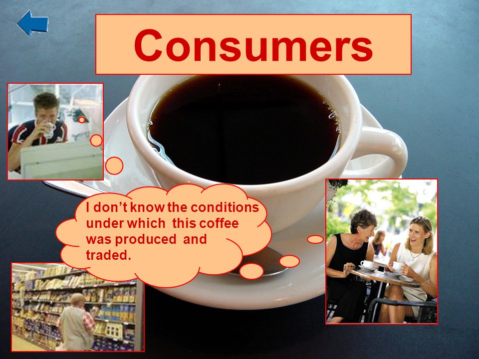 Consumers I don't know the conditions under which this coffee
