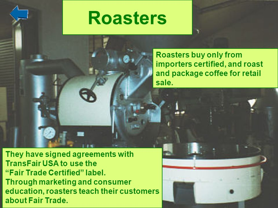 Roasters Roasters buy only from importers certified, and roast and package coffee for retail sale.