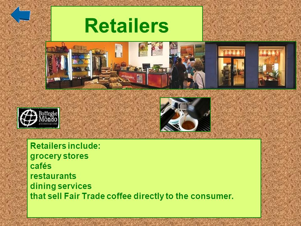 Retailers Retailers include: grocery stores cafés restaurants