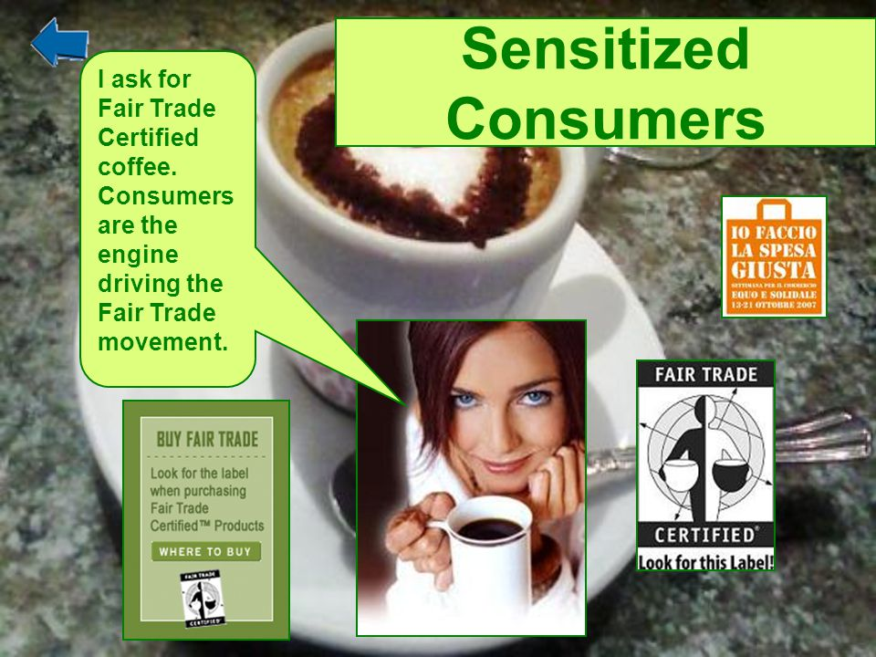 Sensitized Consumers I ask for Fair Trade Certified coffee.