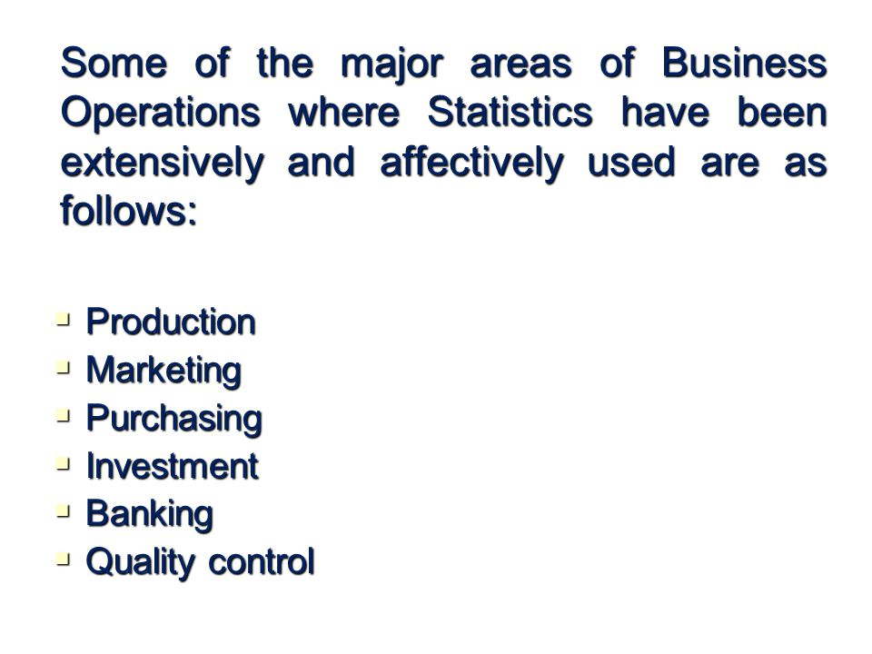 Some of the major areas of Business Operations where Statistics have been extensively and affectively used are as follows: