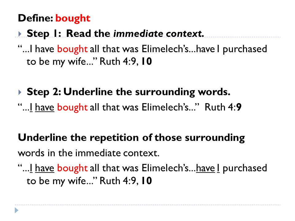 Define: bought Step 1: Read the immediate context. ...I have bought all that was Elimelech's...have I purchased to be my wife... Ruth 4:9, 10.