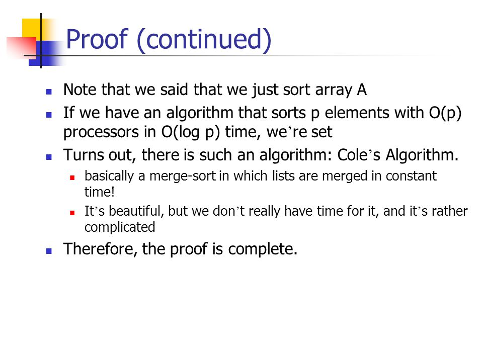 Proof (continued) Note that we said that we just sort array A