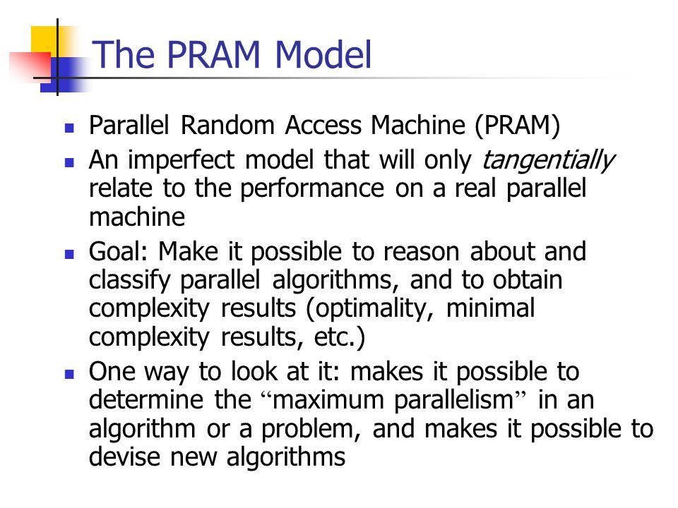 The PRAM Model Parallel Random Access Machine (PRAM)