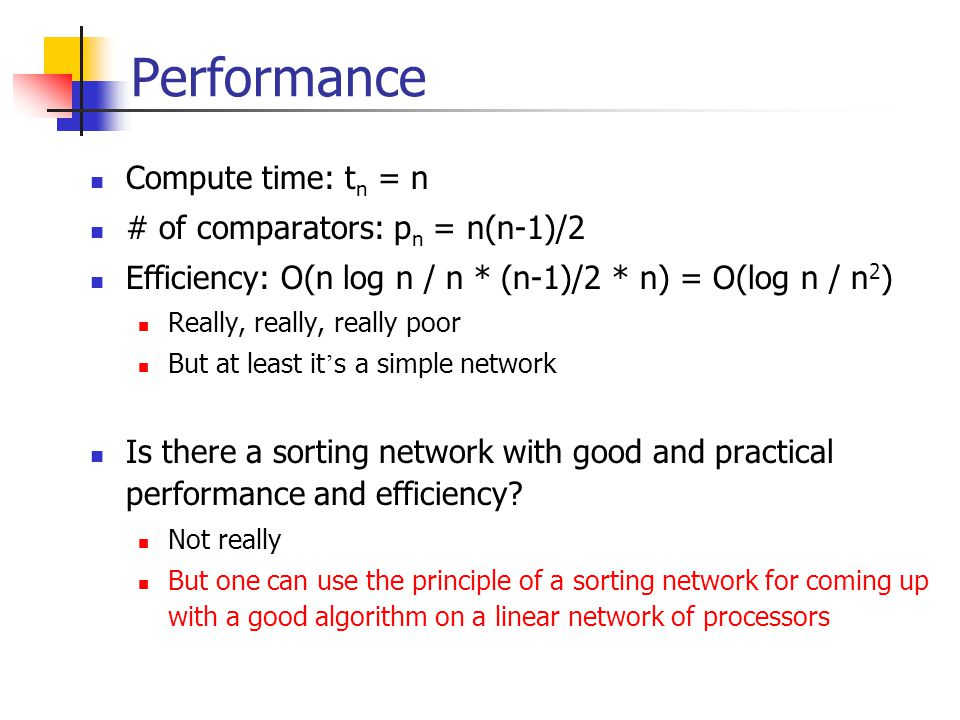 Performance Compute time: tn = n # of comparators: pn = n(n-1)/2