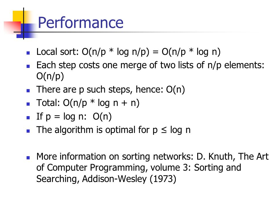 Performance Local sort: O(n/p * log n/p) = O(n/p * log n)
