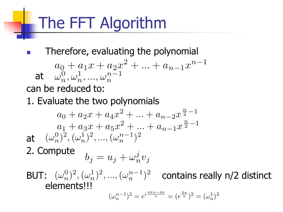 The FFT Algorithm Therefore, evaluating the polynomial at