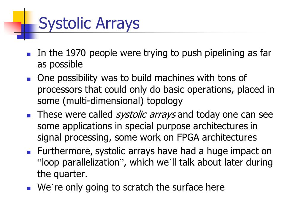 Systolic Arrays In the 1970 people were trying to push pipelining as far as possible.
