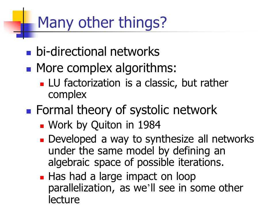 Many other things bi-directional networks More complex algorithms: