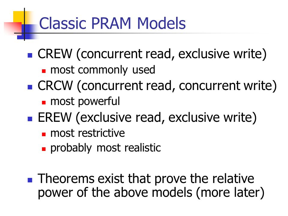 Classic PRAM Models CREW (concurrent read, exclusive write)