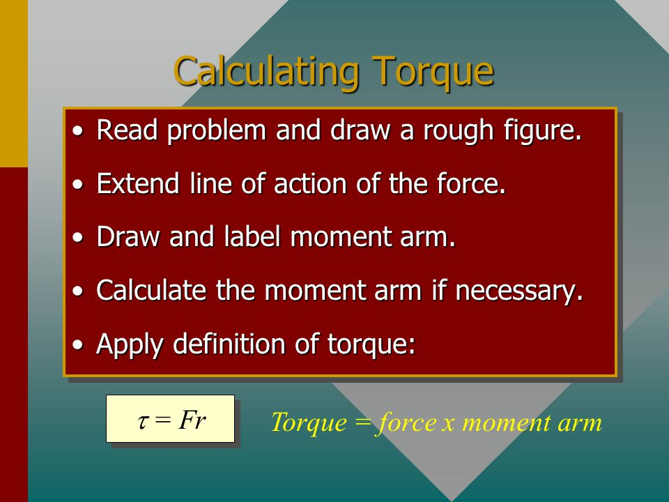 Torque = force x moment arm